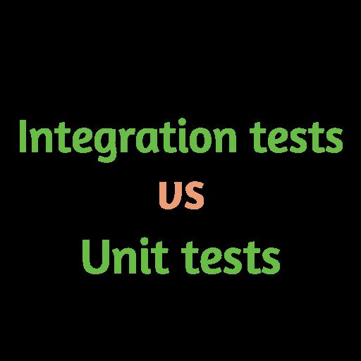 Integration tests vs Unit tests